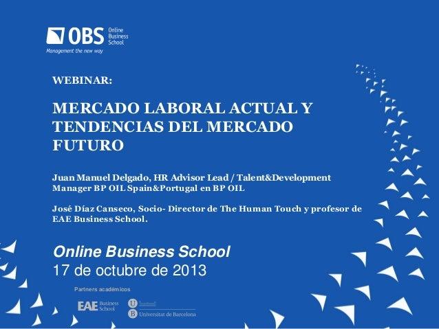 WEBINAR:  MERCADO LABORAL ACTUAL Y TENDENCIAS DEL MERCADO FUTURO Juan Manuel Delgado, HR Advisor Lead / Talent&Development...