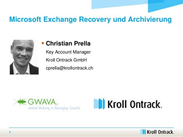 Microsoft Exchange Recovery und Archivierung  Christian Prella Key Account Manager Kroll Ontrack GmbH cprella@krollontrac...
