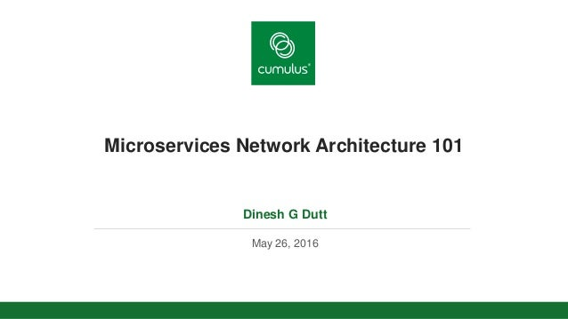 v Microservices Network Architecture 101 Dinesh G Dutt May 26, 2016