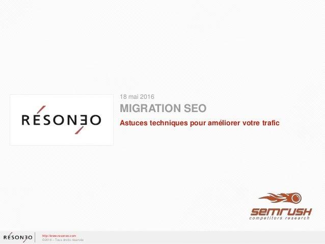 18 mai 2016 MIGRATION SEO Astuces techniques pour améliorer votre trafic http://www.resoneo.com ©2016 – Tous droits réserv...