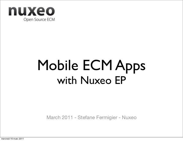 Mobile ECM Apps                             with Nuxeo EP                         March 2011 - Stefane Fermigier - Nuxeome...