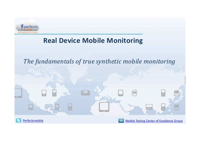 Real Device Mobile Monitoring The fundamentals of true synthetic mobile monitoring  Perfectomobile  Mobile Testing Center ...