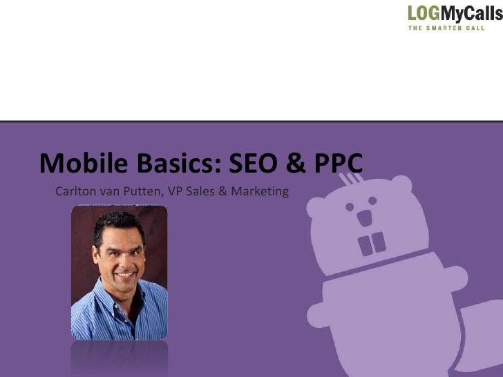 Mobile Basics: SEO & PPC Carlton van Putten, VP Sales & Marketing