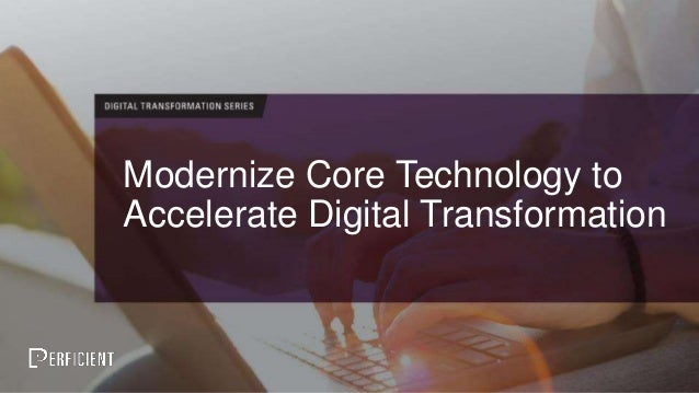 Modernize Core Technology to Accelerate Digital Transformation