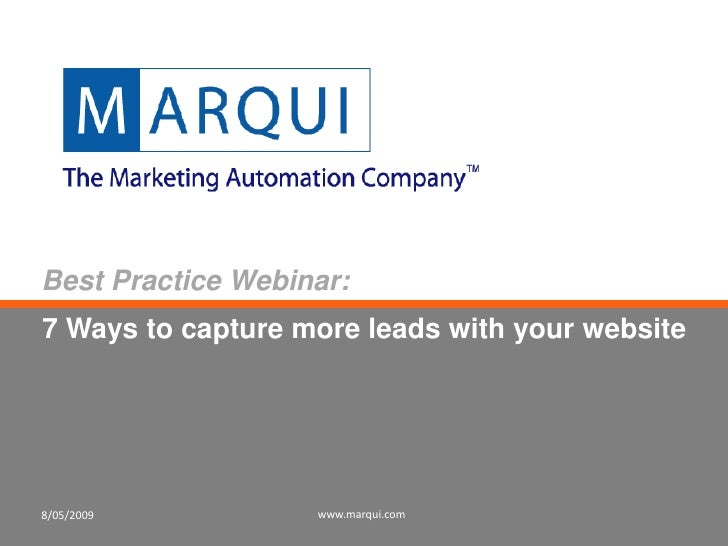 8/05/2009<br />www.marqui.com<br />Best Practice Webinar:<br />7 Ways to capture more leads with your website<br />
