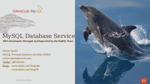MySQL Database Service 100% Developed, Managed and Supported by the MySQL Team © 2020 Oracle MySQL Olivier Dasini MySQL Pr...