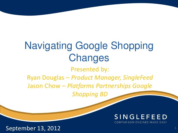 Navigating Google Shopping               Changes                     Presented by:      Ryan Douglas – Product Manager, Si...