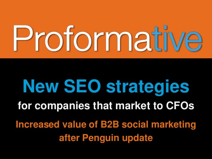 New SEO strategiesfor companies that market to CFOsIncreased value of B2B social marketing         after Penguin update