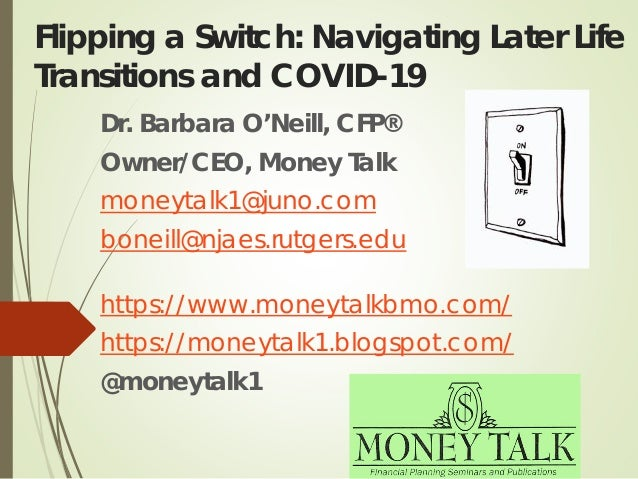 Flipping a Switch: Navigating Later Life Transitions and COVID-19 Dr. Barbara O'Neill, CFP® Owner/CEO, Money Talk moneytal...