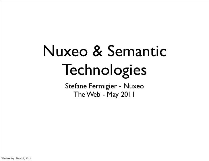 Nuxeo & Semantic                            Technologies                            Stefane Fermigier - Nuxeo             ...