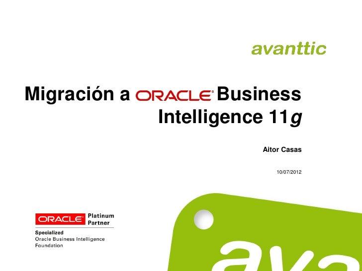 Migración a   Oracle Business              Intelligence 11g                         Aitor Casas                           ...