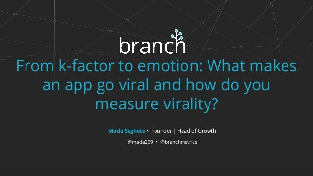 From k-factor to emotion: What makes an app go viral and how do you measure virality? Mada Seghete • Founder | Head of Gro...