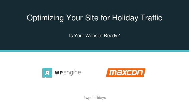 Optimizing Your Site for Holiday Traffic Is Your Website Ready? #wpeholidays