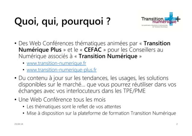 Quoi, qui, pourquoi ? • Des Web Conférences thématiques animées par « Transition Numérique Plus » et le « CEFAC » pour les...