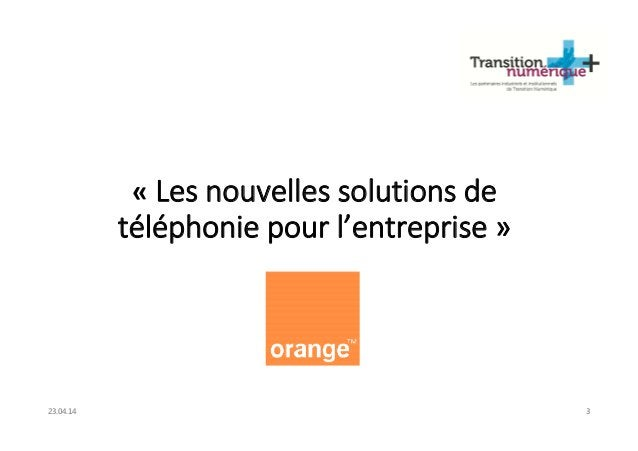 « Les nouvelles solutions de téléphonie pour l'entreprise » 23.04.14 3