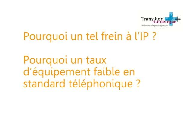 Pourquoi un tel frein à l'IP ? Pourquoi un taux d'équipement faible en standard téléphonique ?
