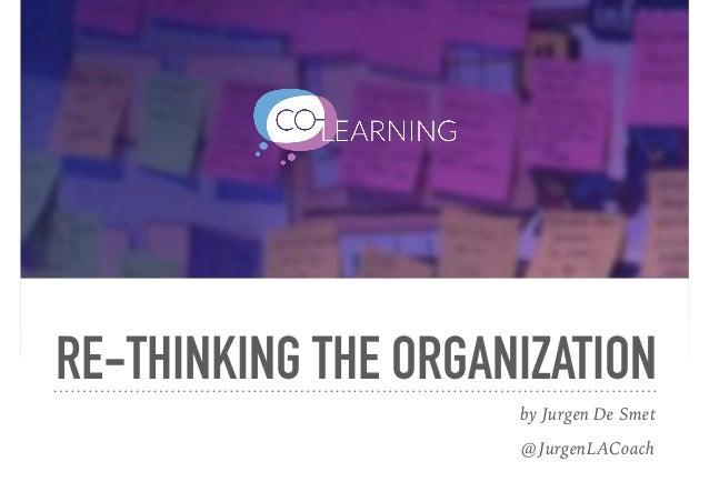 RE-THINKING THE ORGANIZATION by Jurgen De Smet @JurgenLACoach