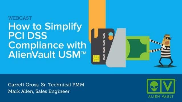 Presenters: Mark Allen, Sales Engineer SIMPLIFY PCI DSS COMPLIANCE WITH ALIENVAULT USM