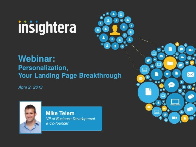 Webinar:Personalization,Your Landing Page BreakthroughApril 2, 2013                Mike Telem                VP of Busines...