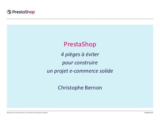 WeCommerce is better eCommerce. The world's #1 free eCommerce platform. prestashop.com PrestaShop 4 pièges à éviter pour c...