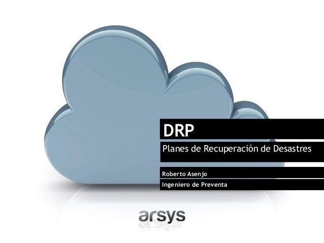 DRP Planes de Recuperación de Desastres Roberto Asenjo Ingeniero de Preventa