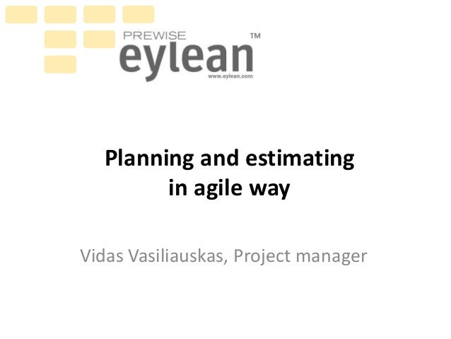 Planning and estimating in agile way Vidas Vasiliauskas, Project manager
