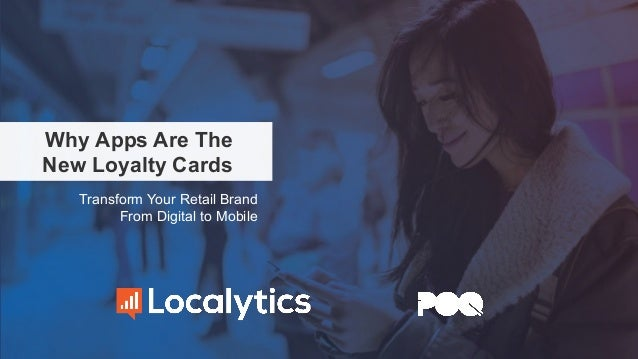Why Apps Are The New Loyalty Cards Transform Your Retail Brand From Digital to Mobile