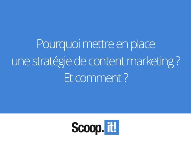 Pourquoimettreenplace unestratégiedecontentmarketing? Etcomment?