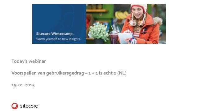 Today's webinar Voorspellen van gebruikersgedrag – 1 + 1 is echt 2 (NL) 19-01-2015