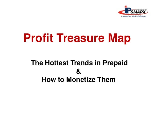 Profit Treasure Map The Hottest Trends in Prepaid & How to Monetize Them