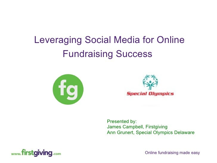 Presented by:  James Campbell, Firstgiving  Ann Grunert, Special Olympics Delaware Leveraging Social Media for Online Fund...