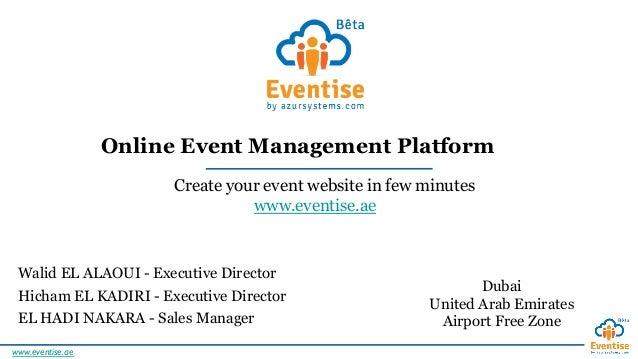 www.eventise.ae  Create your event website in few minutes Hicham EL KADIRI - Executive Director Walid EL ALAOUI - Executi...
