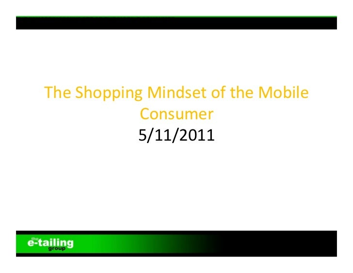 "THE ""SHOPPING"" MINDSET OF THE MOBILE CONSUMER                             	                               	               ..."