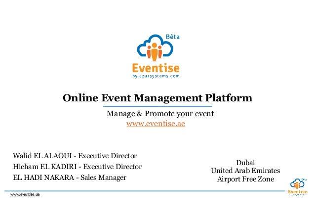 www.eventise.ae Online Event Management Platform Manage & Promote your event Hicham EL KADIRI - Executive Director Walid E...