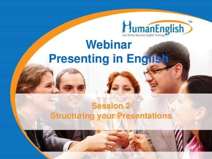 WebinarPresenting in English          Session 2Structuring your Presentations