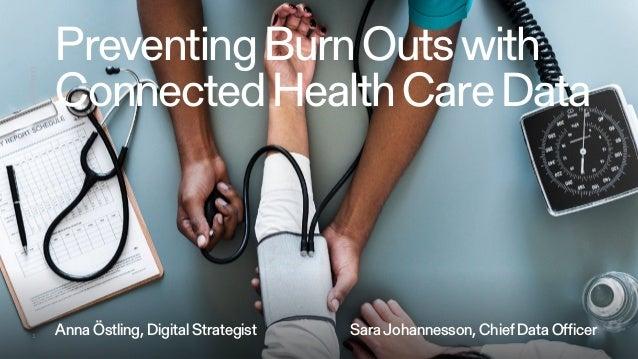 1 PreventingBurnOutswith ConnectedHealthCareData XXMonth2017 Anna Östling, Digital Strategist Sara Johannesson, Chief Data...