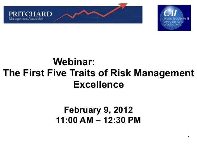 Webinar:The First Five Traits of Risk Management                Excellence              February 9, 2012            11:00 ...