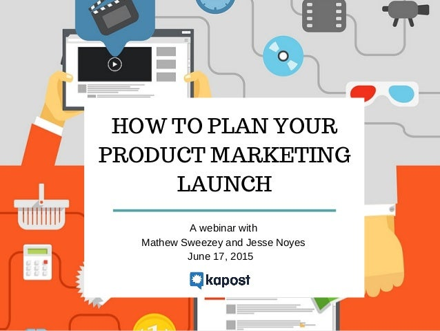 HOW TO PLAN YOUR PRODUCT MARKETING LAUNCH A webinar with Mathew Sweezey and Jesse Noyes June 17, 2015