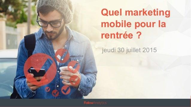 Quel marketing mobile pour la rentrée ? jeudi 30 juillet 2015