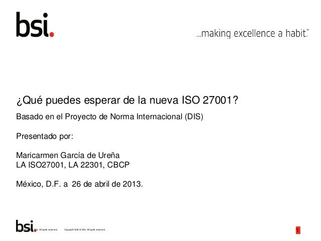 Copyright © 2013 BSI. All rights reserved.Copyright © 2012 BSI. All rights reserved. 1 ¿Qué puedes esperar de la nueva ISO...