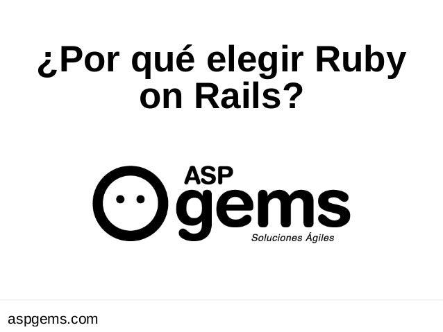 ¿Por qué elegir Ruby on Rails?  aspgems.com  Xx de enero de 2010