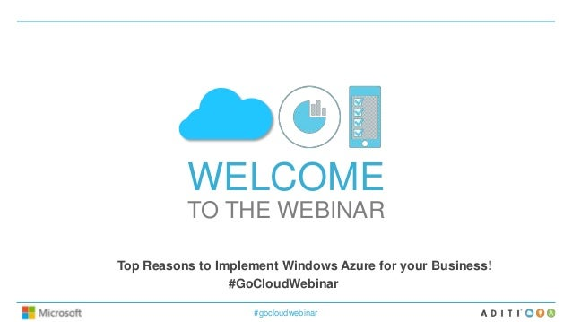WELCOME TO THE WEBINAR Top Reasons to Implement Windows Azure for your Business! #GoCloudWebinar #gocloudwebinar