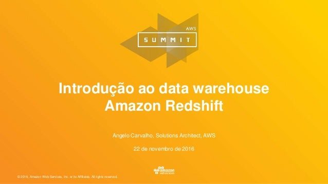 © 2016, Amazon Web Services, Inc. or its Affiliates. All rights reserved. Angelo Carvalho, Solutions Architect, AWS 22 de ...