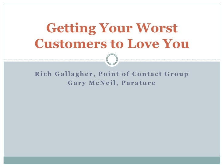 Getting Your Worst Customers To Love You True Tales From