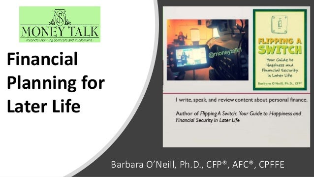 Barbara O'Neill, Ph.D., CFP®, AFC®, CPFFE Financial Planning for Later Life