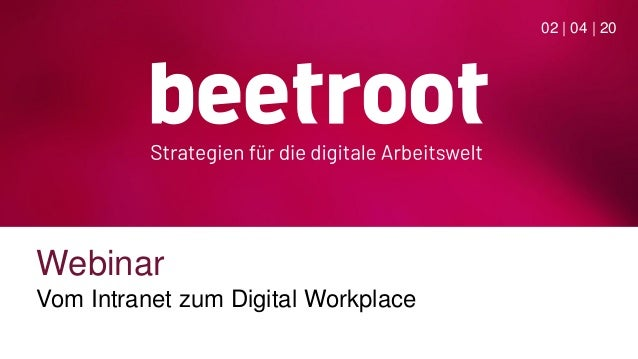 Webinar Vom Intranet zum Digital Workplace 02 | 04 | 20