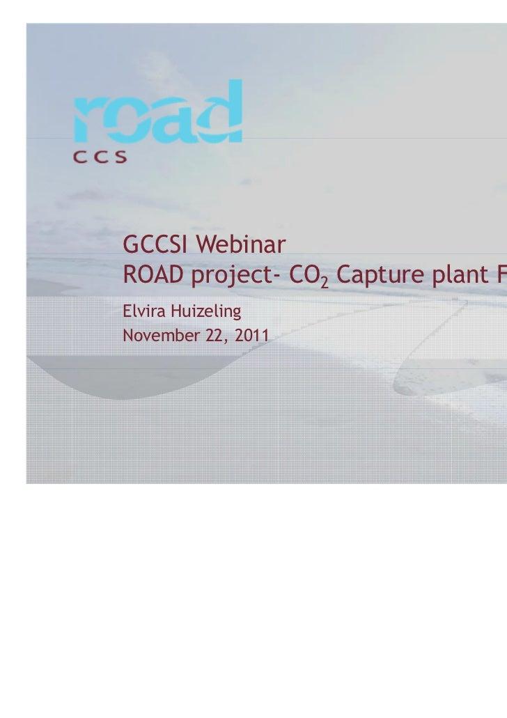 GCCSI WebinarROAD project- CO2 Capture plant FEED studyElvira HuizelingNovember 22, 2011