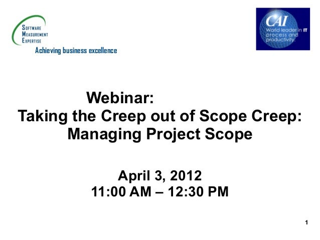 Achieving business excellence         Webinar:Taking the Creep out of Scope Creep:      Managing Project Scope            ...