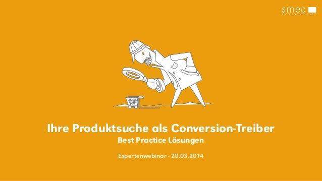 Ihre Produktsuche als Conversion-Treiber Best Practice Lösungen Expertenwebinar - 20.03.2014