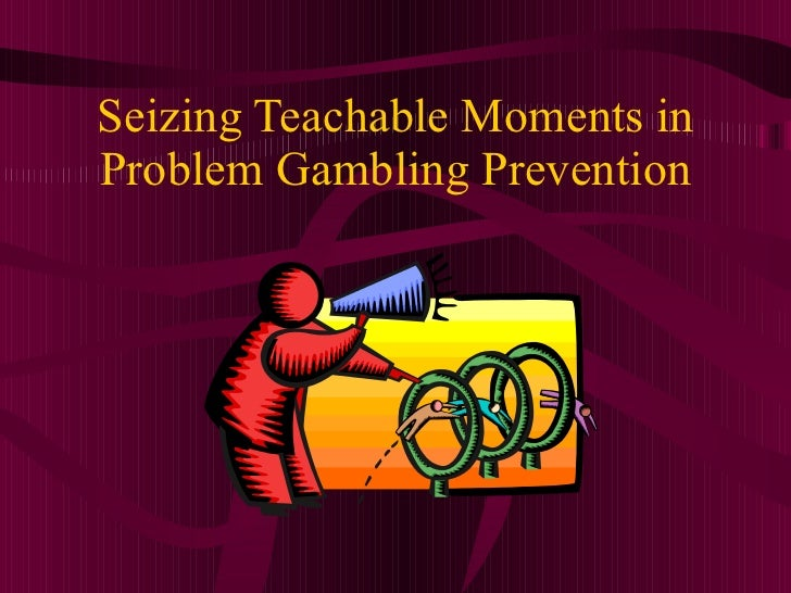 Seizing Teachable Moments in Problem Gambling Prevention